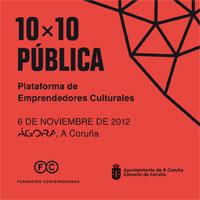 10x10 PÚBLICA A Coruña: nuevo espacio de apoyo a los emprendedores culturales